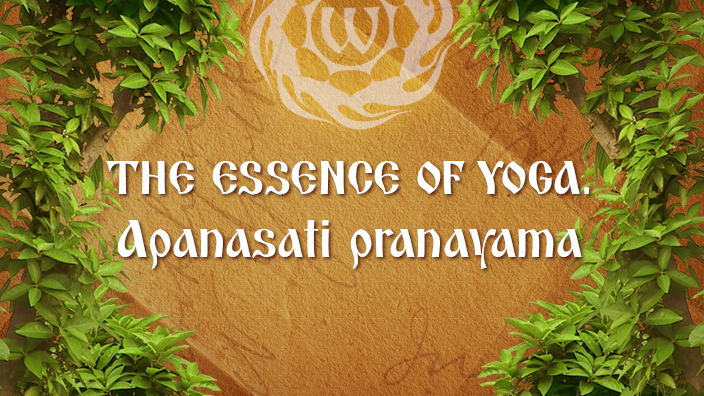 The Essence of Yoga. Apanasati pranayama
