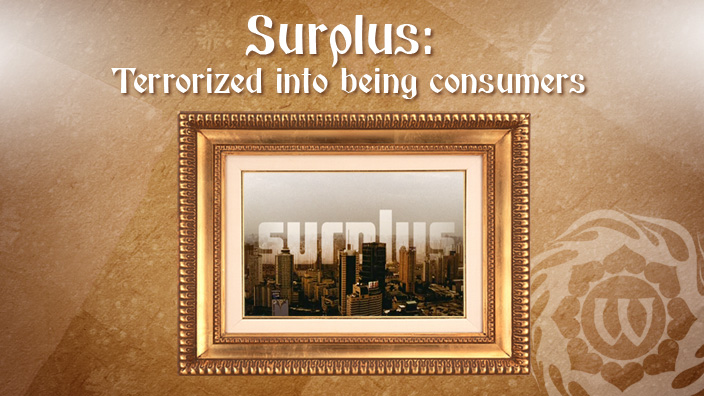 Surplus: Terrorized Into Being Consumers.